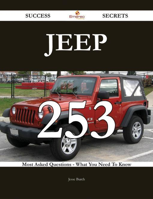 Jeep 253 Success Secrets - 253 Most Asked Questions On Jeep - Wh