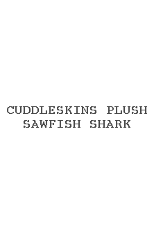 Cuddleskins Plush Sawfish Shark