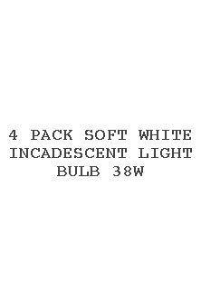 4 Pack Soft White Incadescent Light Bulb 38w