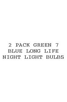 2 Pack Green 7 Blue Long Life Night Light Bulbs