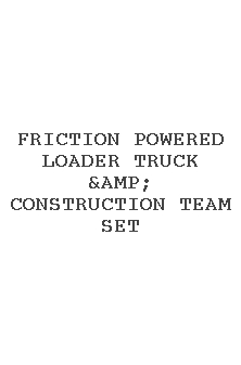 Friction Powered Loader Truck & Construction Team Set