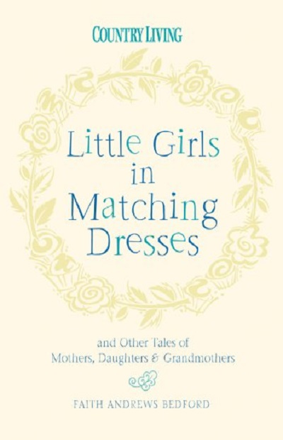 Little Girls in Matching Dresses: And Other Tales of Mothers, Da