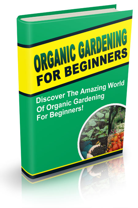 Discover Organic Gardening For Beginners