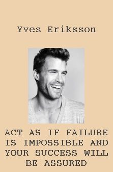 Act as if failure is impossible and your success will be assured