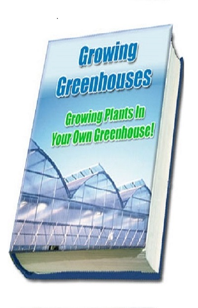 Growing Greenhouses - Growing Plants in Your Own Greenhouse